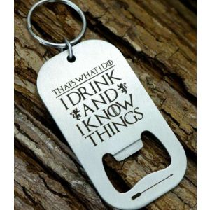 I Drink And I Know Things Keyring Bottle Opener
